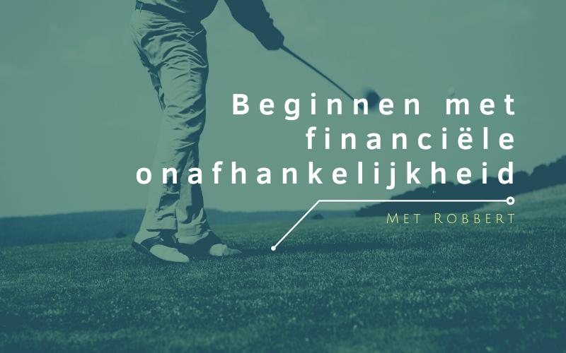 Goed met Geld 084: Beginnen met financiële onafhankelijkheid met Robbert